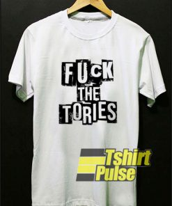 Fuck The Tories shirt