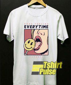 Good Feeling Everytime shirt