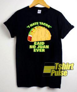 I Hate Tacos No Juan Ever shirt