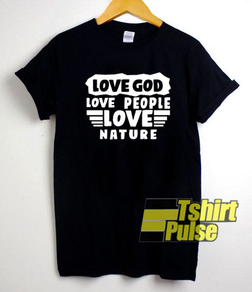 Love God Love People shirt