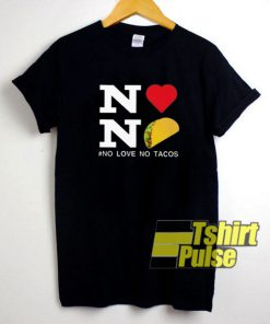 No Love No Tacos shirt