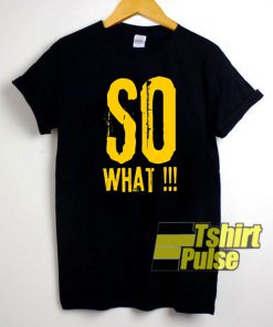SO What Letter shirt