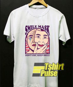 Smile Mask Dont Cry shirt