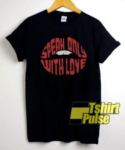 Speak Only With Love shirt