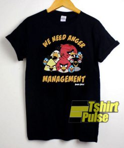We Need Anger Management shirt