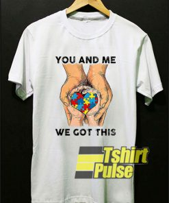 You And Me We Got This shirt