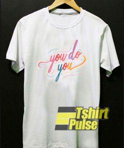 You Do You shirt