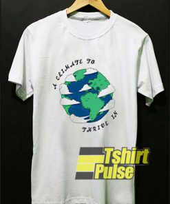 A Climate To Thrive In shirt