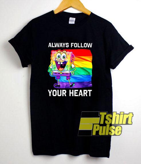 Always Follow Your Heart shirt