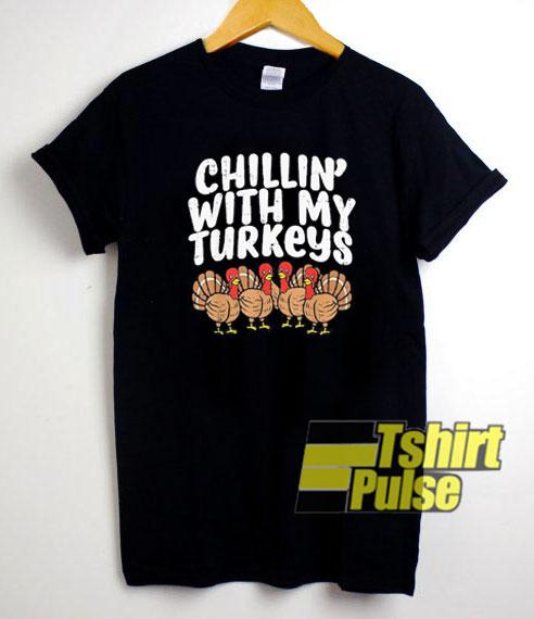 Chillin With My Turkeys shirt
