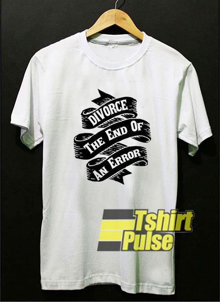 Divorce The End Of An Error shirt