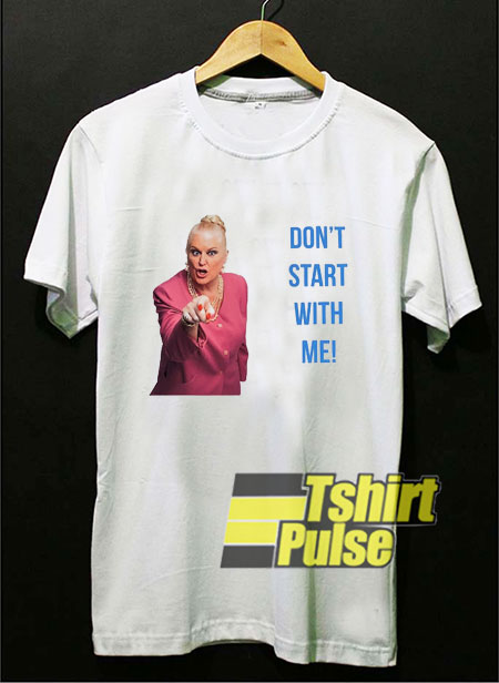 Dont Start With Me shirt