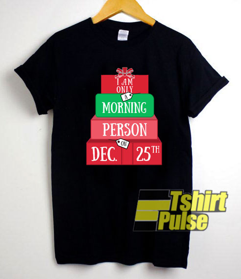 I Am Only A Morning Person shirt