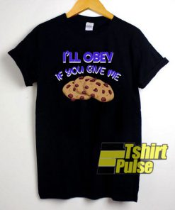 Ill Obey If You Give Me shirt
