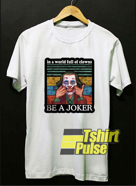 In a World Full Of Clowns shirt
