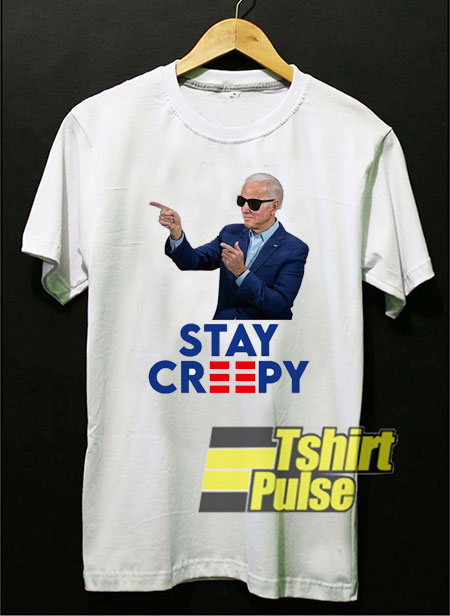 Joe Biden Stay Creepy shirt