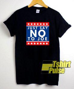 Just Say No To Joe shirt