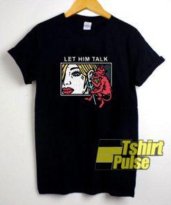 Let Him Talk shirt