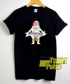 Santa Jingle My Bells shirt