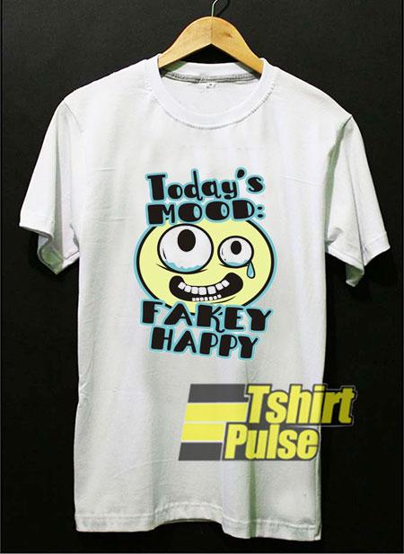 Todays Mood Fakey Happy shirt