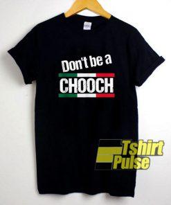 Funny Dont Be A Chooch shirt