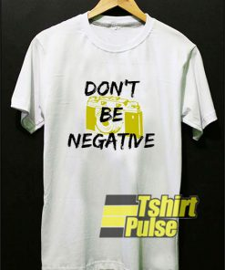 Dont Be Negative Camera shirt