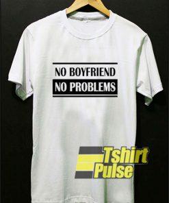 No Boyfriend No Problems shirt