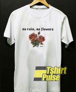 No Rain No Flowers Rose shirt