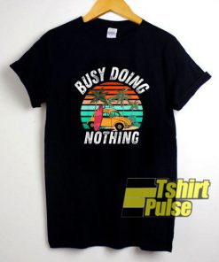 Busy Doing Nothing shirt