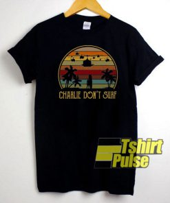 Charlie Dont Surf shirt