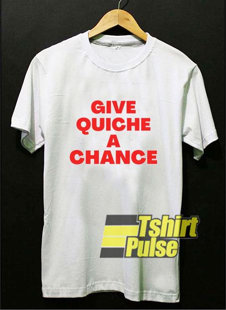 Give Quiche a Chance shirt