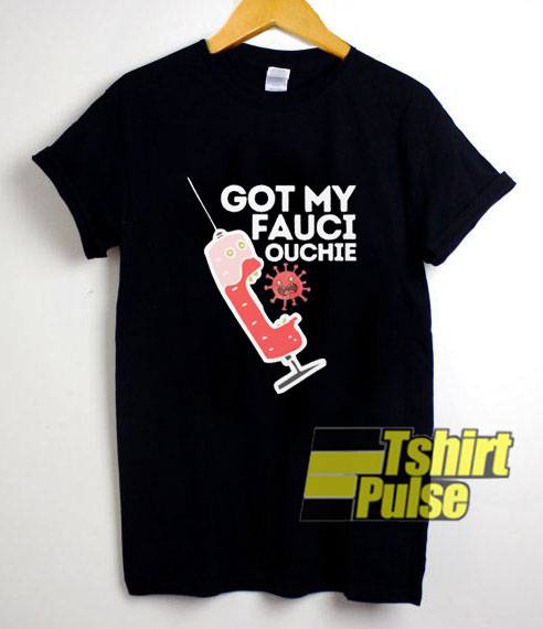 Got My Fauci Ouchi shirt