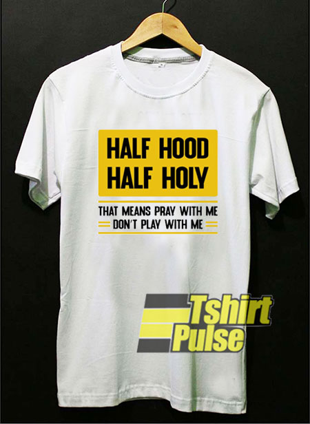 Half Hood Half Holy Box shirt