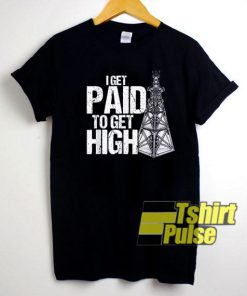 I Get Paid To Get High shirt