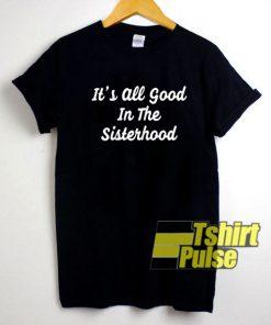Its All Good In The Sisterhood shirt