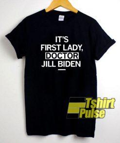 Its First Lady Doctor Jill Biden shirt