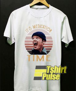 Its Medication Time Retro shirt