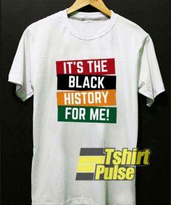 Its The Black History shirt