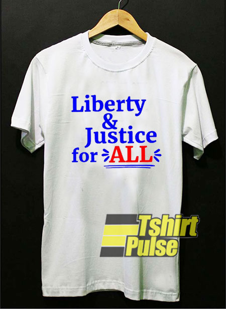 Liberty n Justice For All shirt