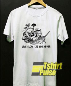Live Slow Die Whenever shirt