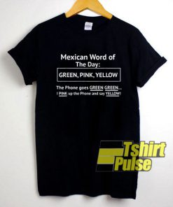 Mexican Word Of The Day shirt