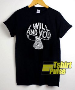Mushroom I Will Find You shirt