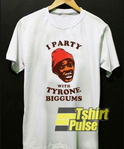 Party With Tyrone Biggums shirt