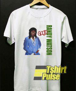Randy Watson Good shirt