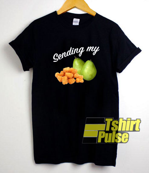 Sending My Tots And Pears shirt