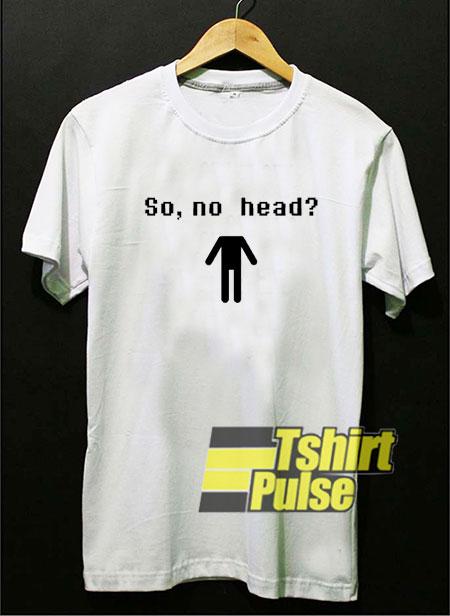 So No Head Graphic shirt
