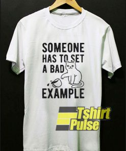 Someone Has to Set A Bad shirt