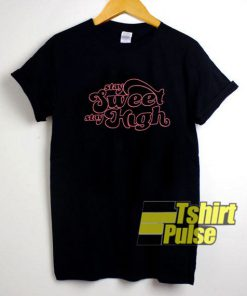 Stay Sweet Stay High shirt