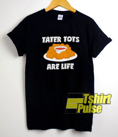 Tater Tots Are Life shirt