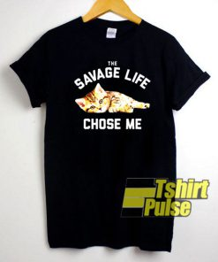 The Savage Life Chose Me Cat shirt